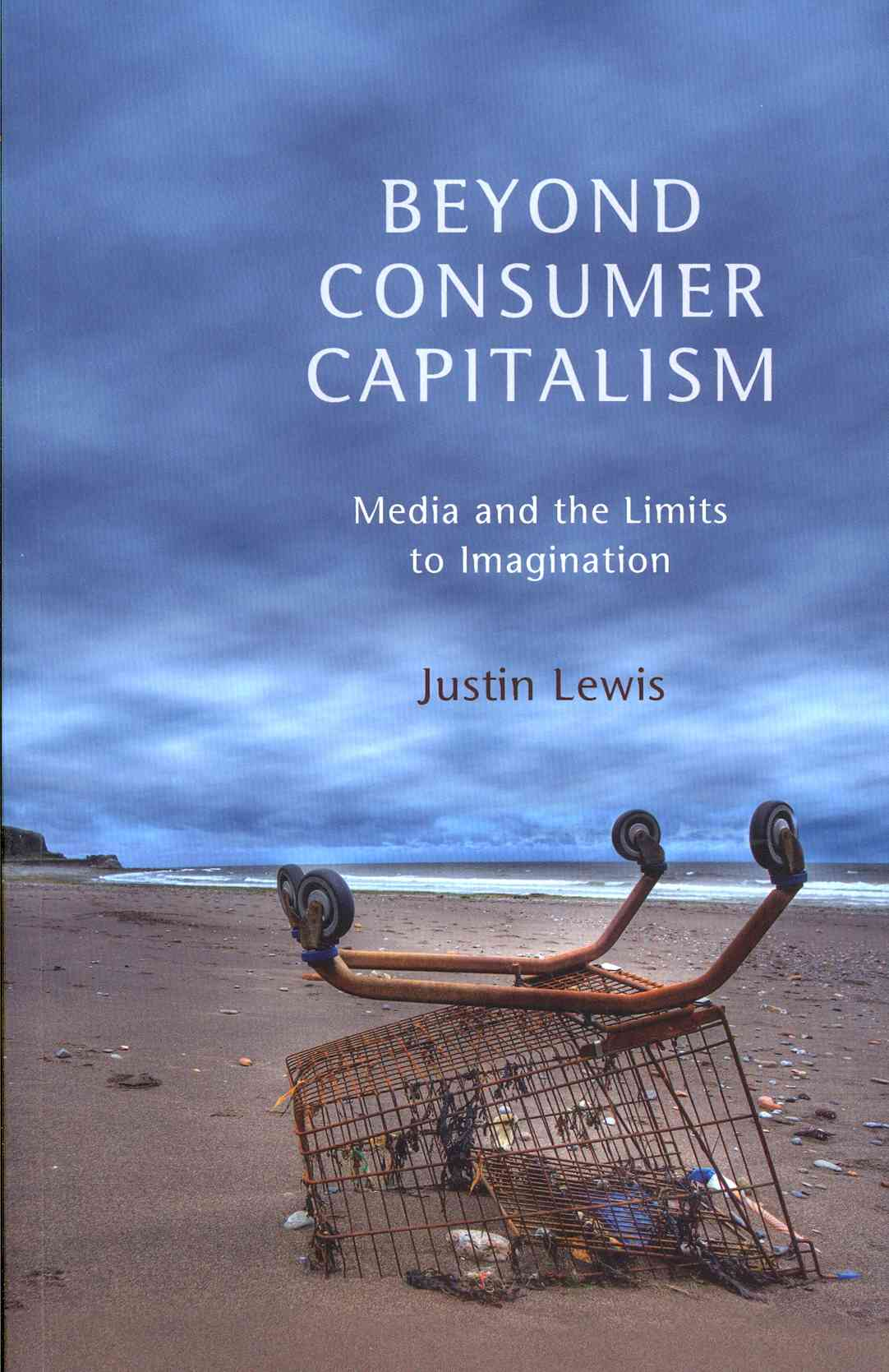 Beyond Consumer Capitalism By Lewis, Justin